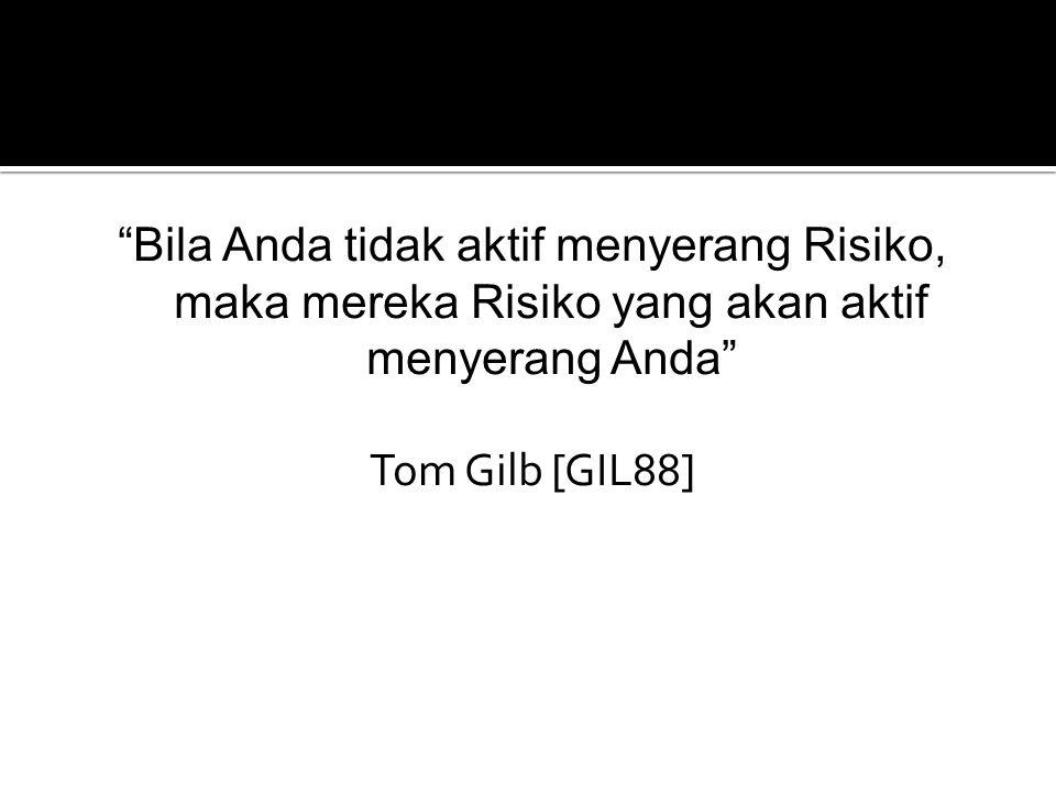 Bila Anda tidak aktif menyerang Risiko, maka mereka Risiko yang akan aktif menyerang Anda Tom Gilb [GIL88]